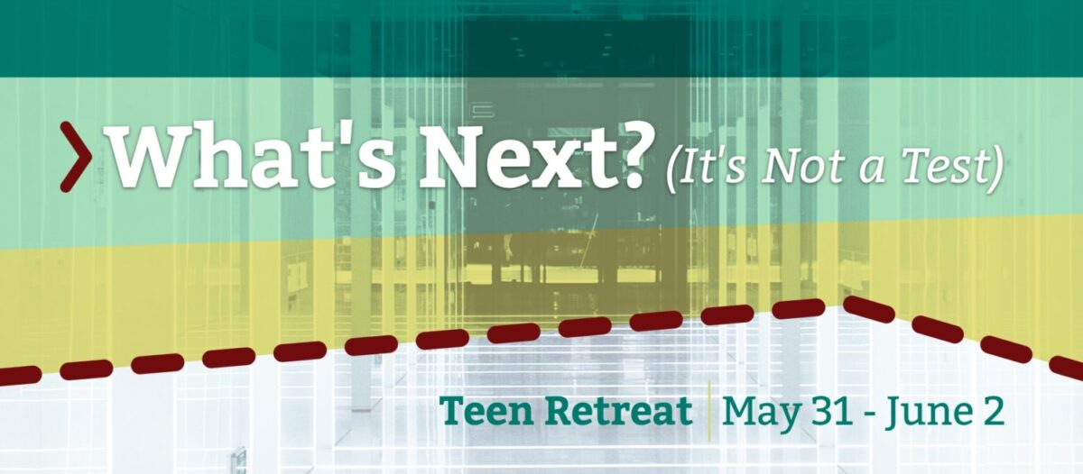 2-Night Teen Retreat: What's Next? (It's Not A Test)